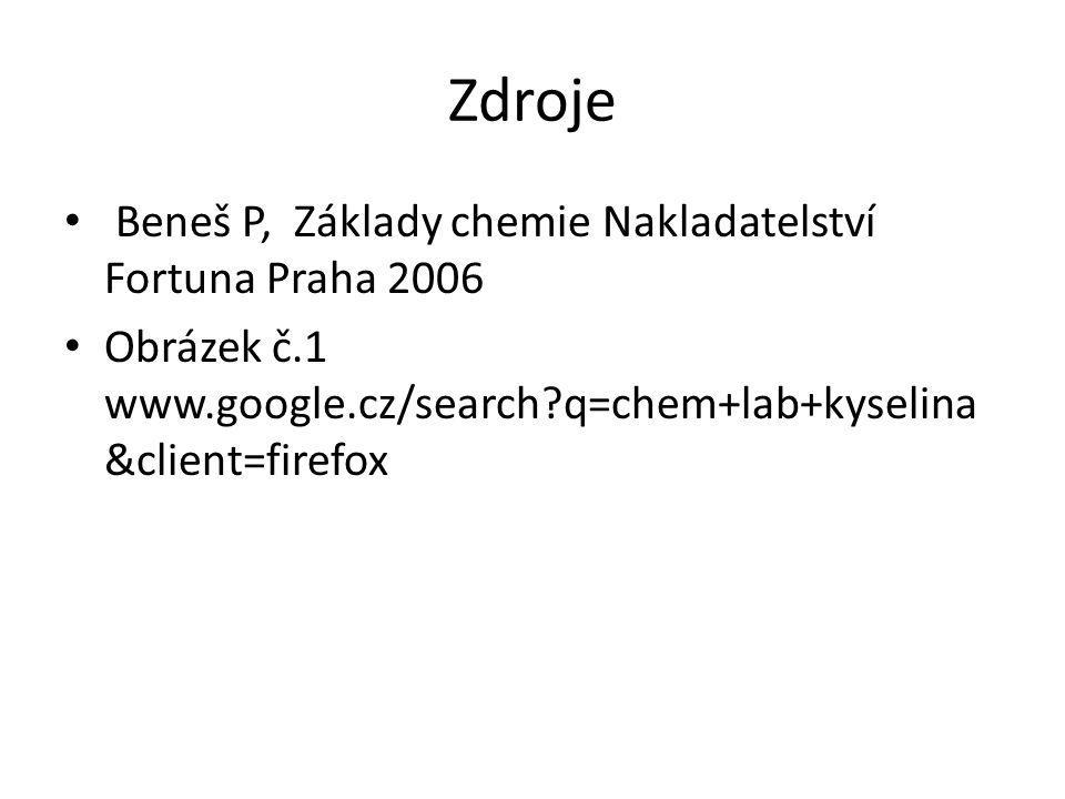 Zdroje Beneš P, Základy chemie Nakladatelství Fortuna Praha 2006 Obrázek č.1 www.google.cz/search q=chem+lab+kyselina &client=firefox