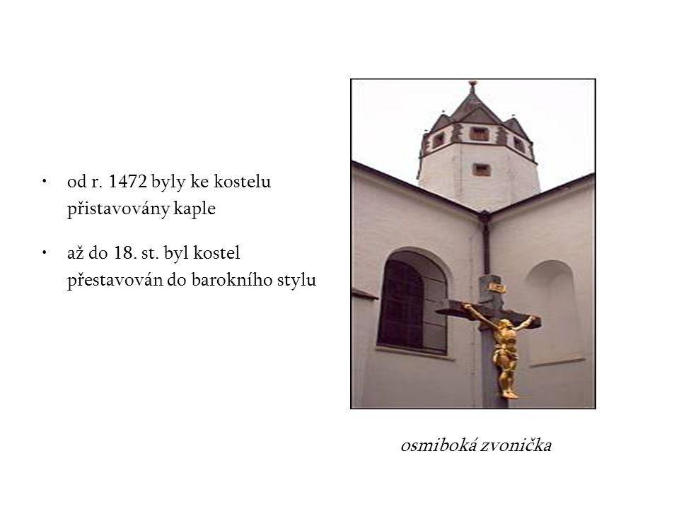 od r.1472 byly ke kostelu přistavovány kaple až do 18.