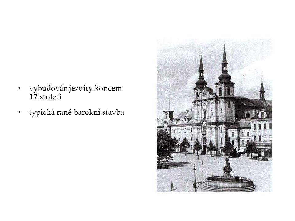 vybudován jezuity koncem 17.století typická raně barokní stavba
