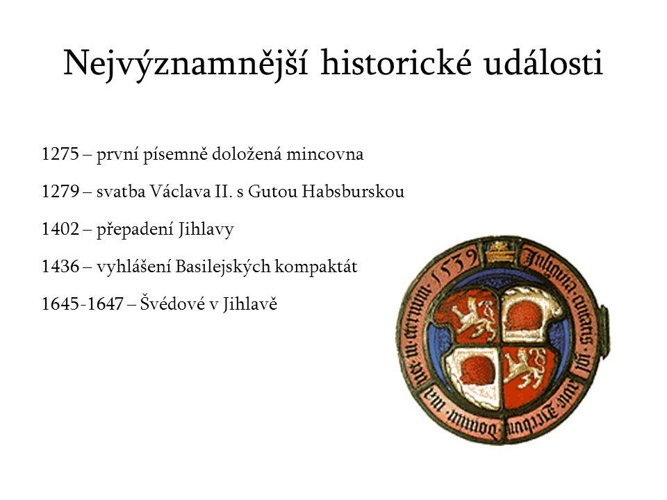 Nejvýznamnější historické události 1275 – první písemně doložená mincovna 1279 – svatba Václava II.