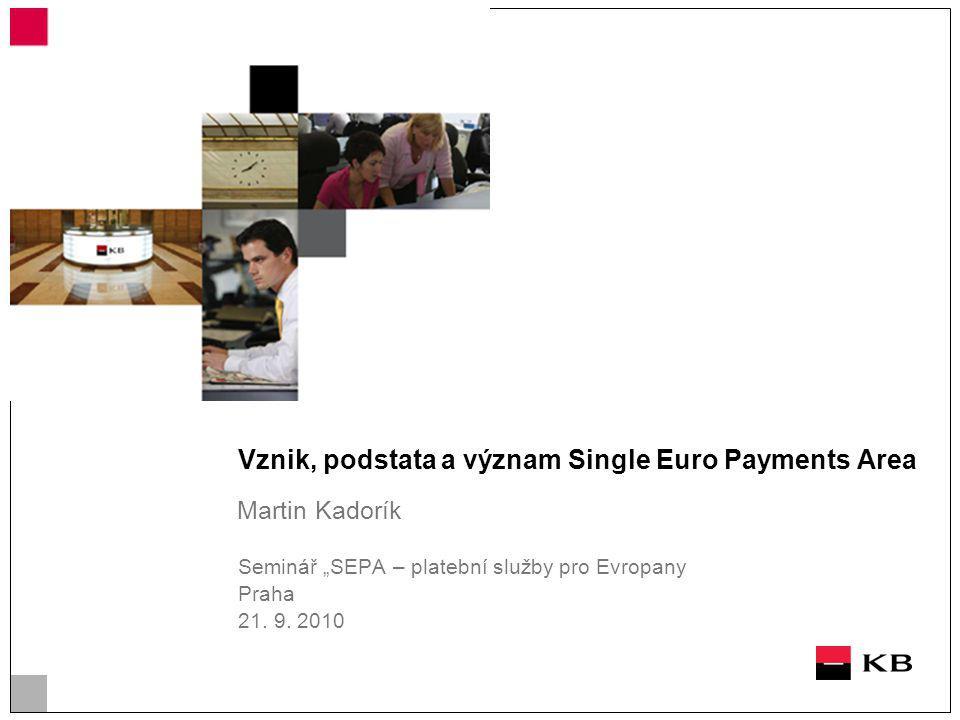 """Vznik, podstata a význam Single Euro Payments Area Martin Kadorík Seminář """"SEPA – platební služby pro Evropany Praha 21. 9. 2010"""