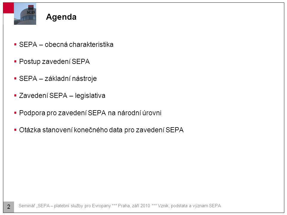 """Seminář """"SEPA – platební služby pro Evropany *** Praha, září 2010 *** Vznik, podstata a význam SEPA Agenda  SEPA – obecná charakteristika  Postup za"""