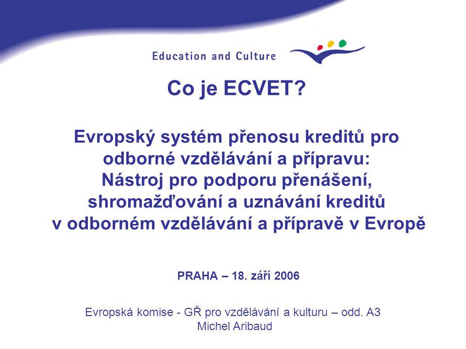 Zahájit konzultace (říjen 2006 - březen 2007) ECVET: další kroky 2006-2007 Připravit konzultační proces (Helsinki, říjen 2006) Závěrečná konference v Německu (červen 2007) Propagovat a rozšiřovat Připravit realizaci na národní a evropské úrovni Připravit formální návrh