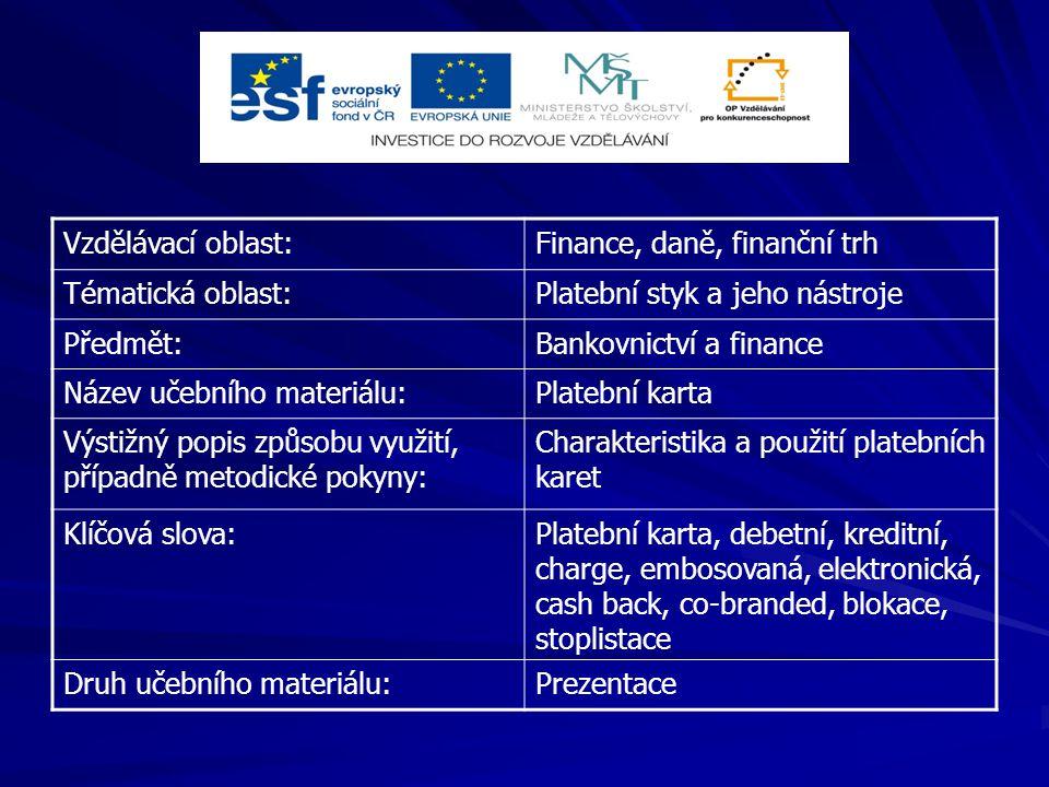 Vzdělávací oblast:Finance, daně, finanční trh Tématická oblast:Platební styk a jeho nástroje Předmět:Bankovnictví a finance Název učebního materiálu:P