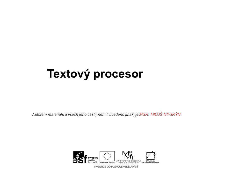 Textový procesor Autorem materiálu a všech jeho částí, není-li uvedeno jinak, je MGR. MILOŠ NYGRÝN.