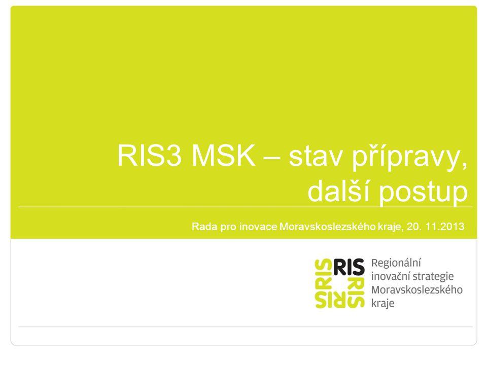 RIS3 MSK – stav přípravy, další postup Rada pro inovace Moravskoslezského kraje, 20. 11.2013