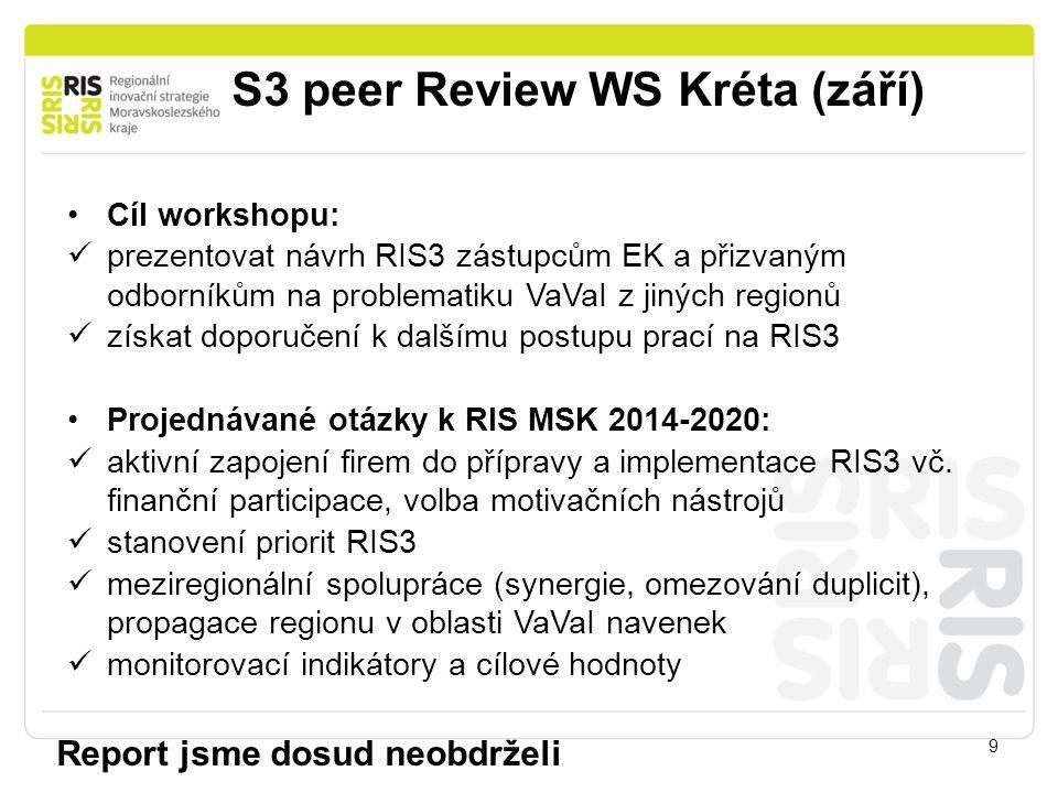 S3 peer Review WS Kréta (září) 9 Cíl workshopu: prezentovat návrh RIS3 zástupcům EK a přizvaným odborníkům na problematiku VaVaI z jiných regionů získ