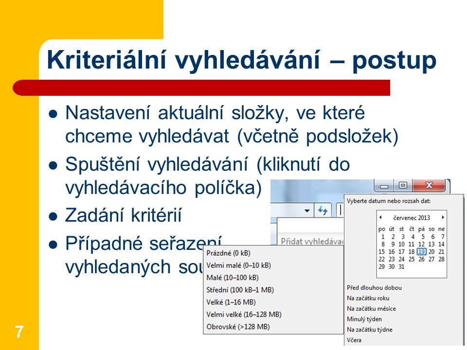 Kriteriální vyhledávání – postup Nastavení aktuální složky, ve které chceme vyhledávat (včetně podsložek) Spuštění vyhledávání (kliknutí do vyhledávac