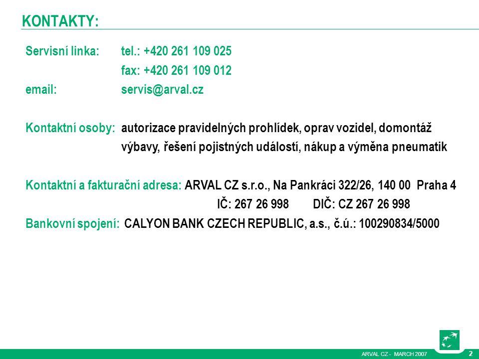 ARVAL CZ - MARCH 2007 2 KONTAKTY: Servisní linka: tel.: +420 261 109 025 fax: +420 261 109 012 email: servis@arval.cz Kontaktní osoby: autorizace prav