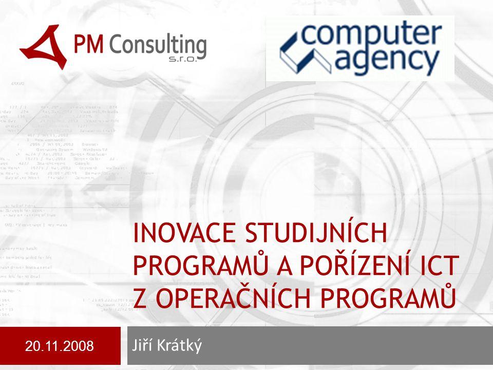 INOVACE STUDIJNÍCH PROGRAMŮ A POŘÍZENÍ ICT Z OPERAČNÍCH PROGRAMŮ Jiří Krátký 20.11.2008