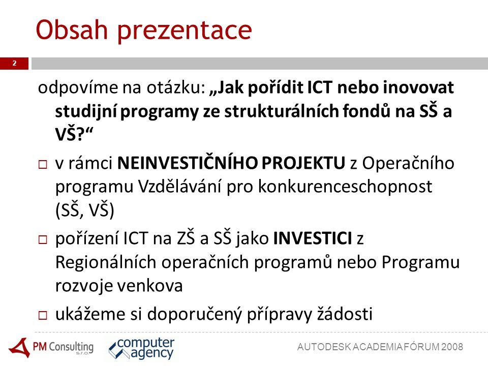 Regionální operační programy (ROP) Program rozvoje venkova (PRV) Investiční projekty 3 AUTODESK ACADEMIA FÓRUM 2008