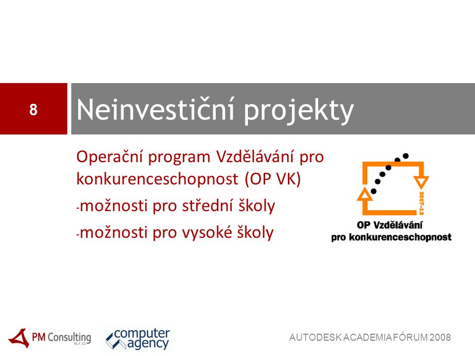 Operační program Vzdělávání pro konkurenceschopnost (OP VK) - možnosti pro střední školy - možnosti pro vysoké školy Neinvestiční projekty 8 AUTODESK