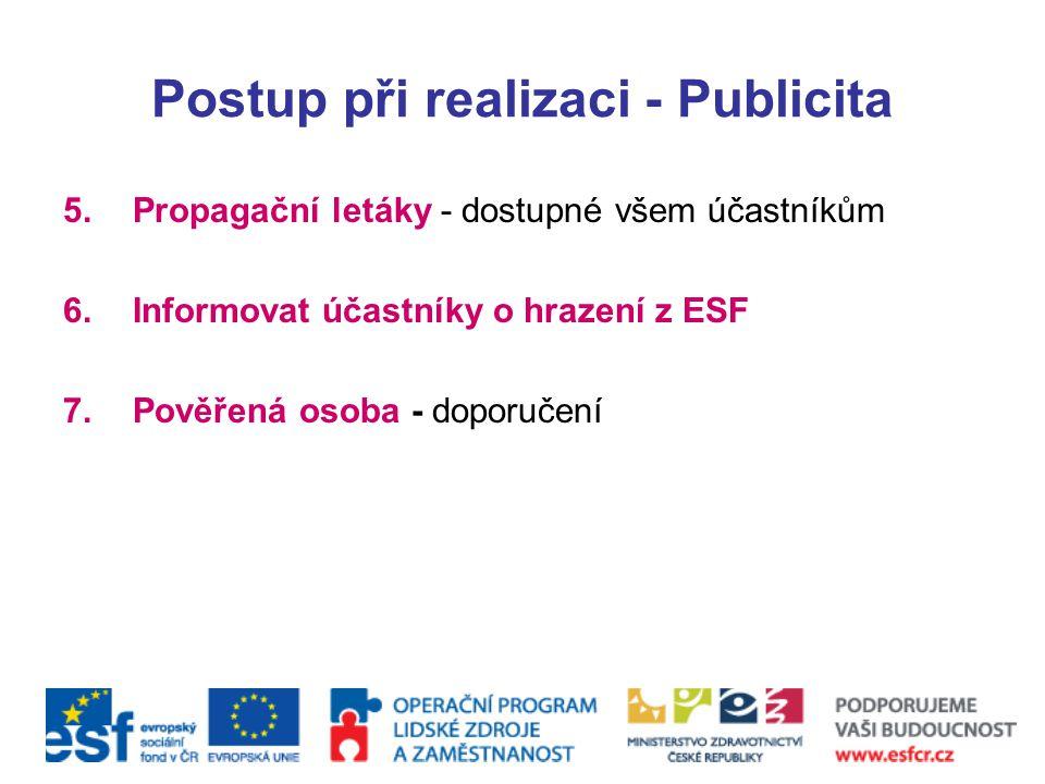 Postup při realizaci - Publicita 5.Propagační letáky - dostupné všem účastníkům 6.Informovat účastníky o hrazení z ESF 7.Pověřená osoba - doporučení