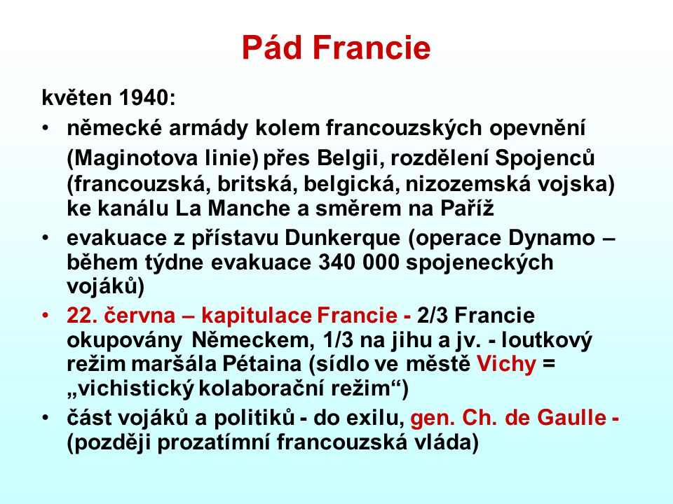 Pád Francie květen 1940: německé armády kolem francouzských opevnění (Maginotova linie) přes Belgii, rozdělení Spojenců (francouzská, britská, belgick
