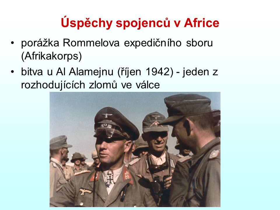 Úspěchy spojenců v Africe porážka Rommelova expedičního sboru (Afrikakorps) bitva u Al Alamejnu (říjen 1942) - jeden z rozhodujících zlomů ve válce