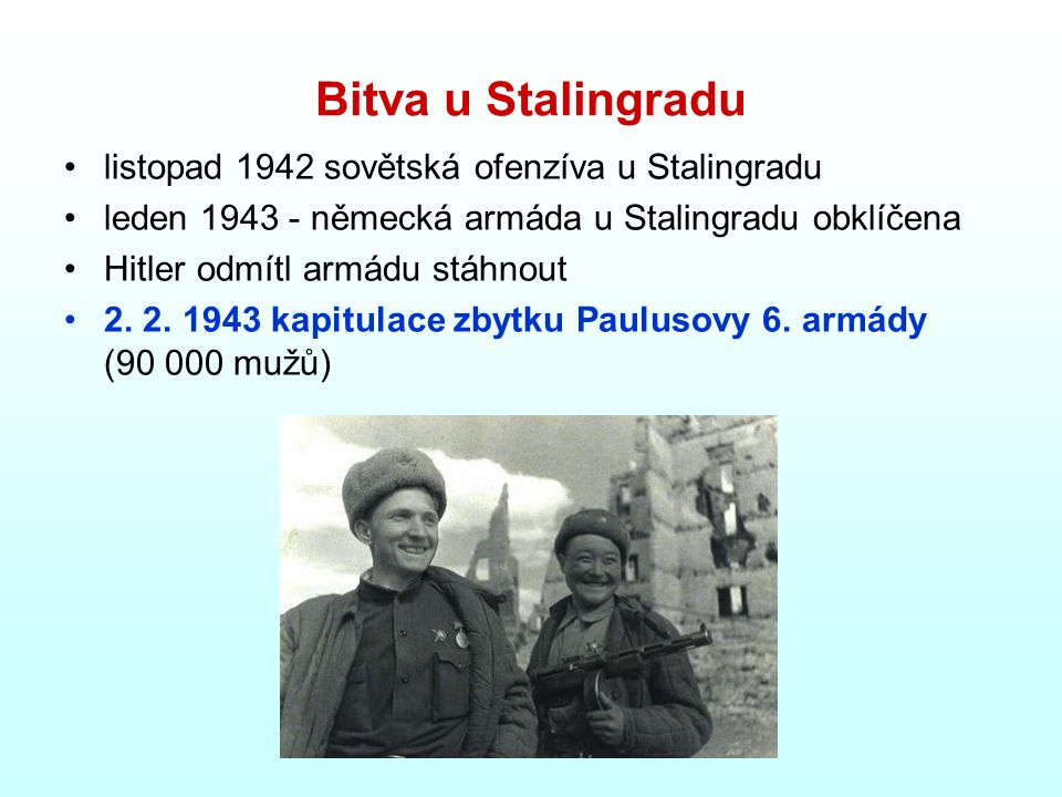 Bitva u Stalingradu listopad 1942 sovětská ofenzíva u Stalingradu leden 1943 - německá armáda u Stalingradu obklíčena Hitler odmítl armádu stáhnout 2.