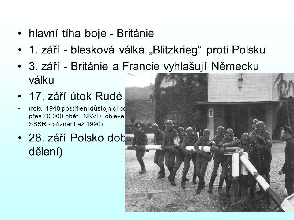"""hlavní tíha boje - Británie 1. září - blesková válka """"Blitzkrieg"""" proti Polsku 3. září - Británie a Francie vyhlašují Německu válku 17. září útok Rudé"""