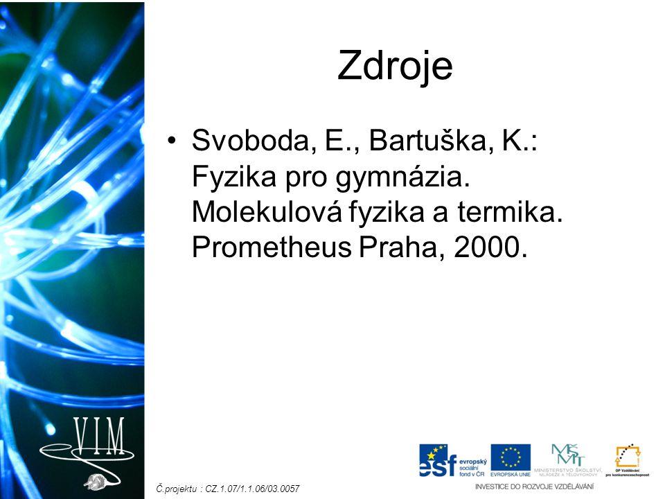 Č.projektu : CZ.1.07/1.1.06/03.0057 Zdroje Svoboda, E., Bartuška, K.: Fyzika pro gymnázia.