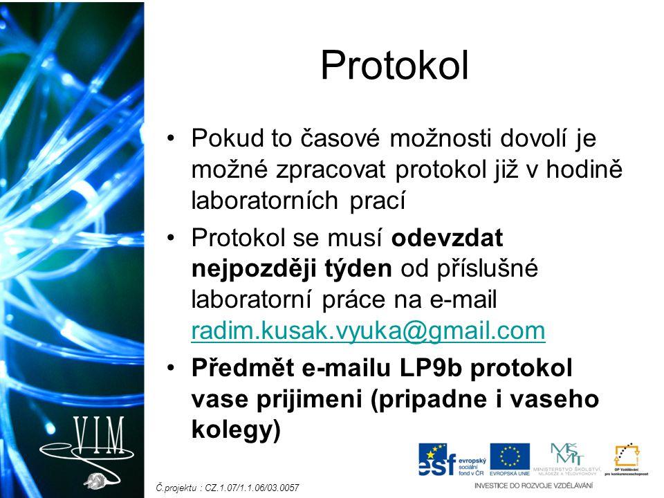 Č.projektu : CZ.1.07/1.1.06/03.0057 Protokol Pokud to časové možnosti dovolí je možné zpracovat protokol již v hodině laboratorních prací Protokol se musí odevzdat nejpozději týden od příslušné laboratorní práce na e-mail radim.kusak.vyuka@gmail.com radim.kusak.vyuka@gmail.com Předmět e-mailu LP9b protokol vase prijimeni (pripadne i vaseho kolegy)
