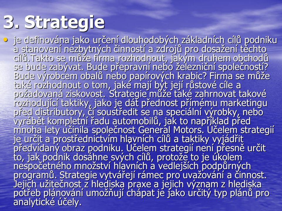 3. Strategie je definována jako určení dlouhodobých základních cílů podniku a stanovení nezbytných činností a zdrojů pro dosažení těchto cílů.Takto se