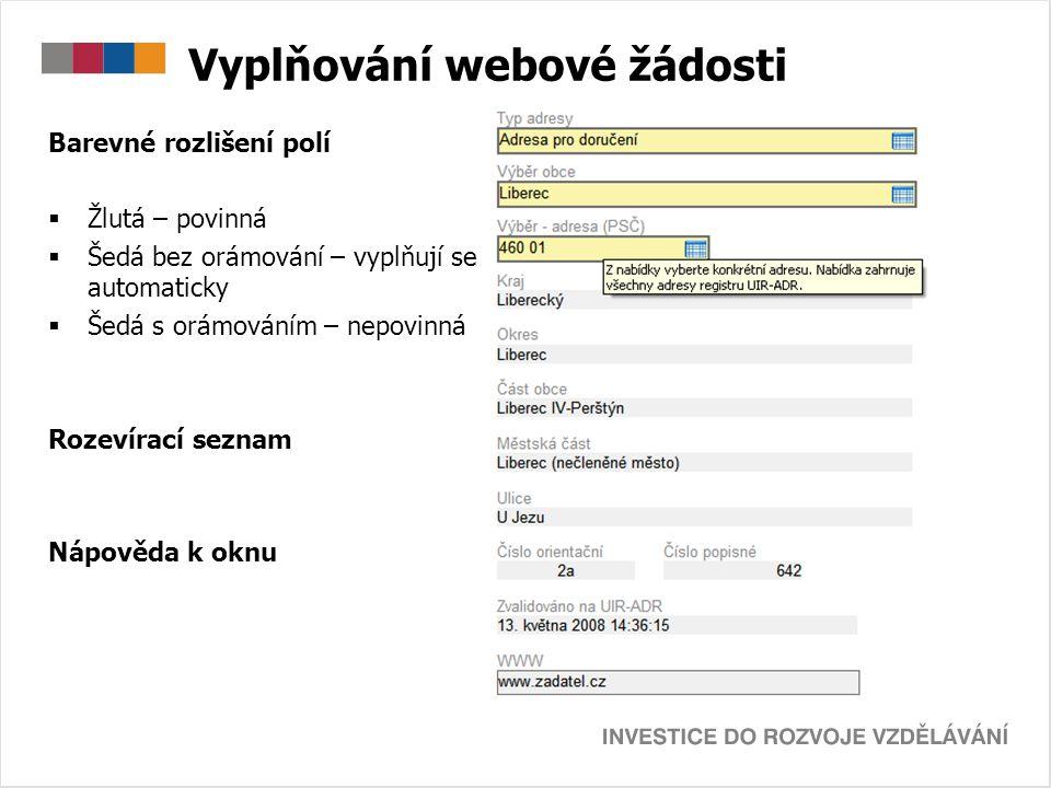 Vyplňování webové žádosti Barevné rozlišení polí  Žlutá – povinná  Šedá bez orámování – vyplňují se automaticky  Šedá s orámováním – nepovinná Roze