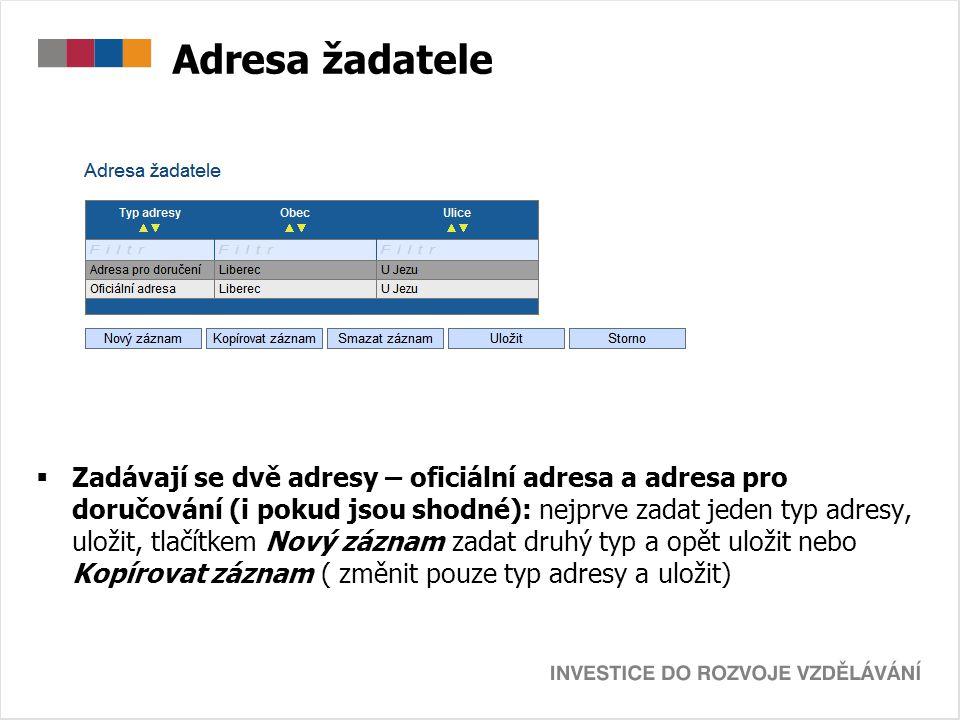 Adresa žadatele  Zadávají se dvě adresy – oficiální adresa a adresa pro doručování (i pokud jsou shodné): nejprve zadat jeden typ adresy, uložit, tla