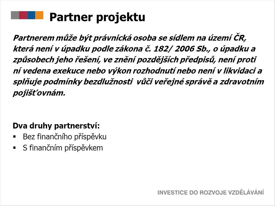 Partner projektu Partnerem může být právnická osoba se sídlem na území ČR, která není v úpadku podle zákona č. 182/ 2006 Sb., o úpadku a způsobech jeh