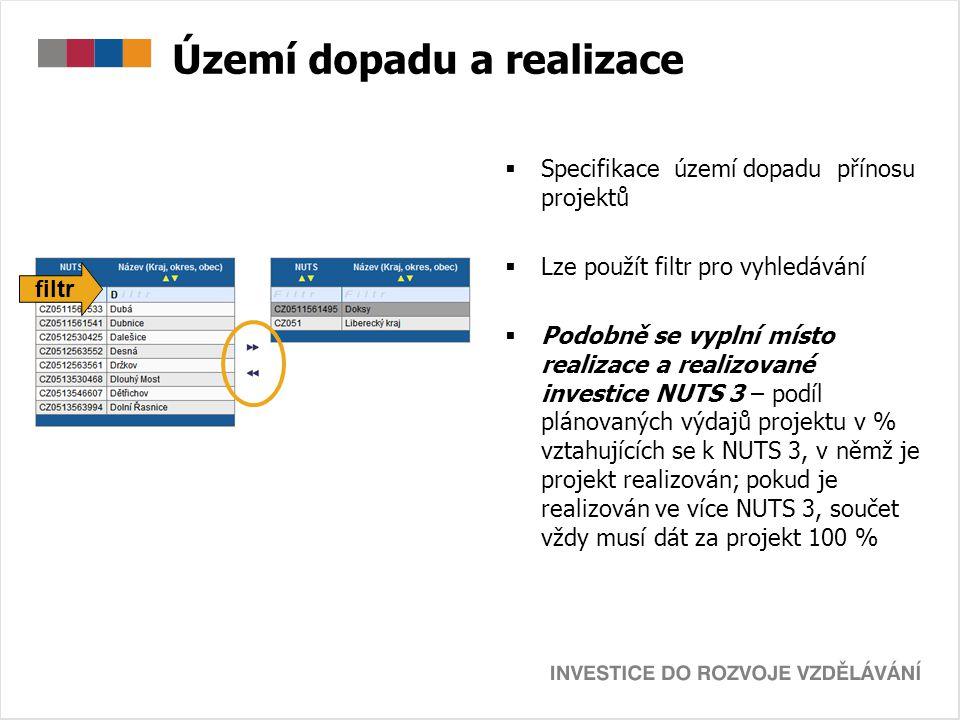 Území dopadu a realizace  Specifikace území dopadu přínosu projektů  Lze použít filtr pro vyhledávání  Podobně se vyplní místo realizace a realizov