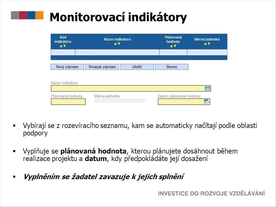 Monitorovací indikátory  Vybírají se z rozevíracího seznamu, kam se automaticky načítají podle oblasti podpory  Vyplňuje se plánovaná hodnota, ktero