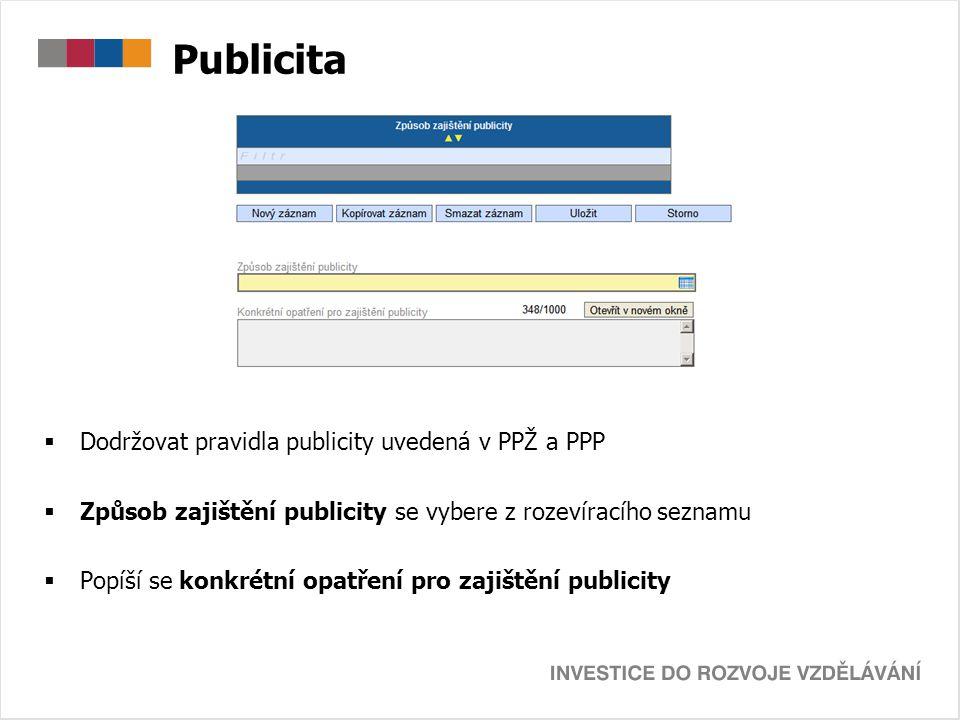Publicita  Dodržovat pravidla publicity uvedená v PPŽ a PPP  Způsob zajištění publicity se vybere z rozevíracího seznamu  Popíší se konkrétní opatř