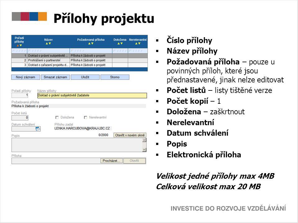Přílohy projektu  Číslo přílohy  Název přílohy  Požadovaná příloha – pouze u povinných příloh, které jsou přednastavené, jinak nelze editovat  Poč