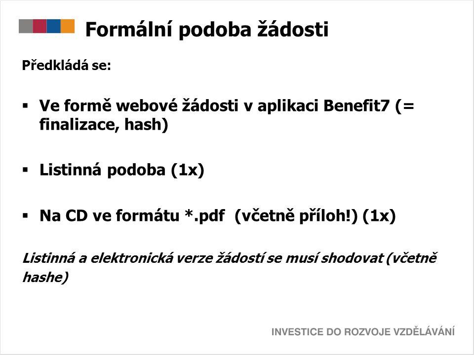 Formální podoba žádosti Předkládá se:  Ve formě webové žádosti v aplikaci Benefit7 (= finalizace, hash)  Listinná podoba (1x)  Na CD ve formátu *.p