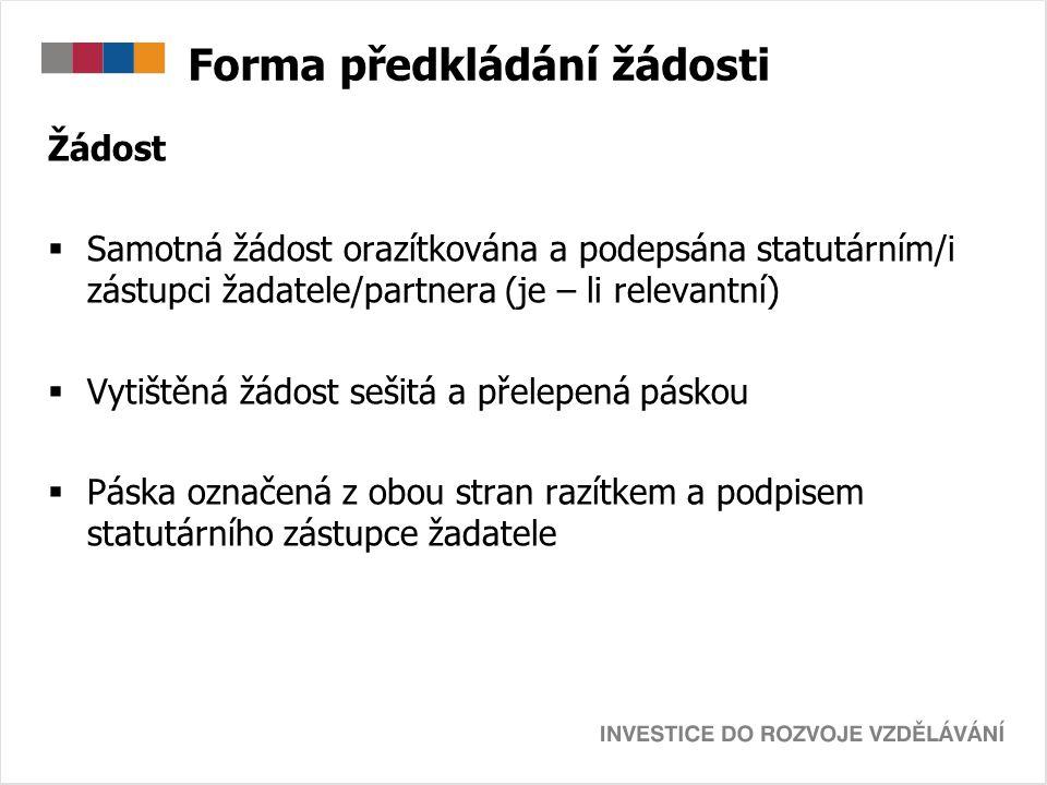 Forma předkládání žádosti Žádost  Samotná žádost orazítkována a podepsána statutárním/i zástupci žadatele/partnera (je – li relevantní)  Vytištěná ž