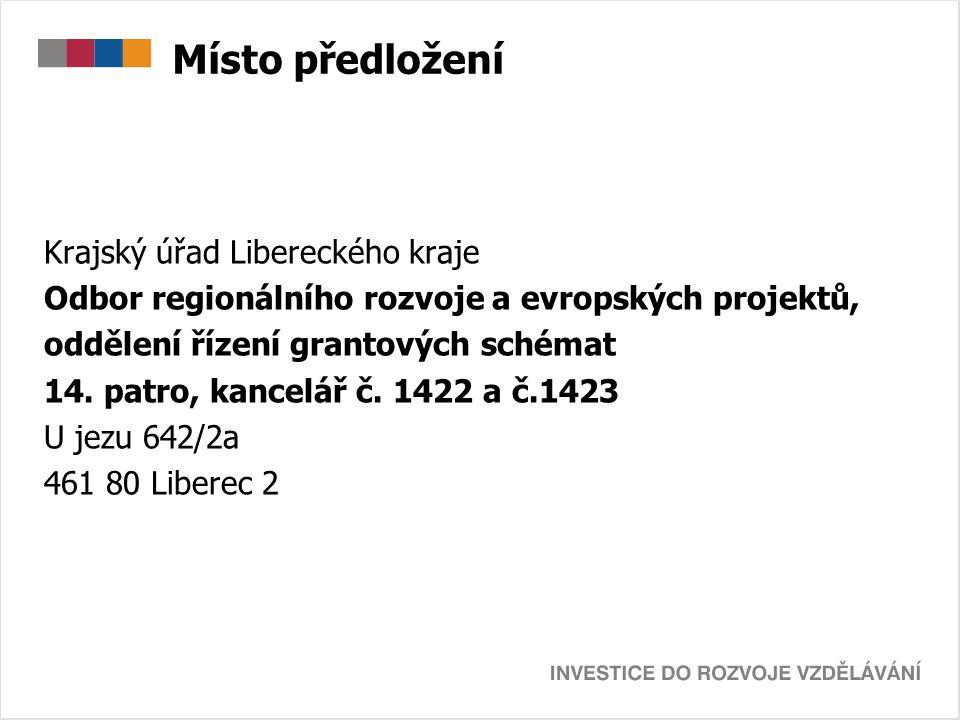 Místo předložení Krajský úřad Libereckého kraje Odbor regionálního rozvoje a evropských projektů, oddělení řízení grantových schémat 14. patro, kancel