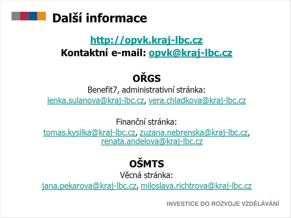 Další informace http://opvk.kraj-lbc.cz Kontaktní e-mail: opvk@kraj-lbc.czopvk@kraj-lbc.cz OŘGS Benefit7, administrativní stránka: lenka.sulanova@kraj