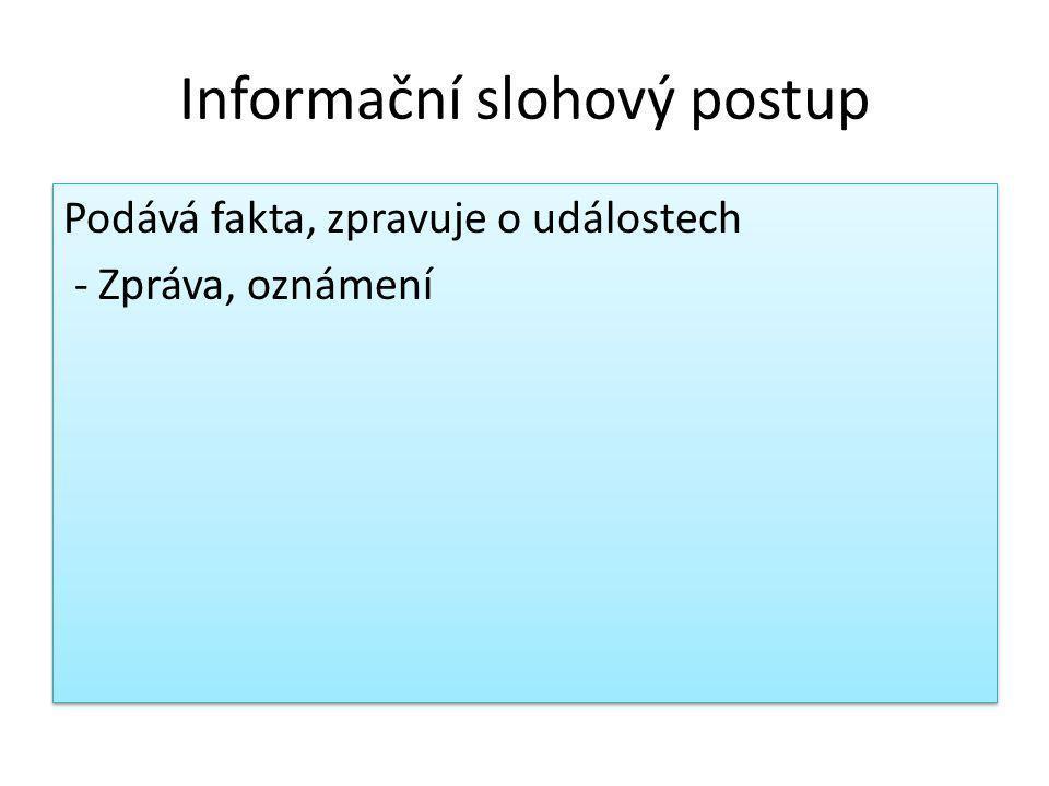 Informační slohový postup Podává fakta, zpravuje o událostech - Zpráva, oznámení Podává fakta, zpravuje o událostech - Zpráva, oznámení