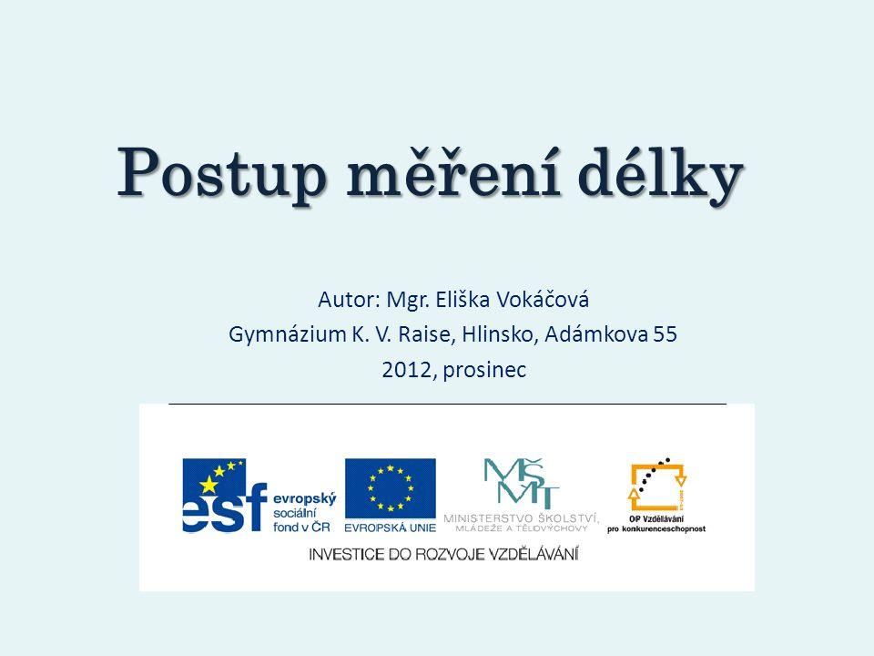 Postup měření délky Autor: Mgr.Eliška Vokáčová Gymnázium K.