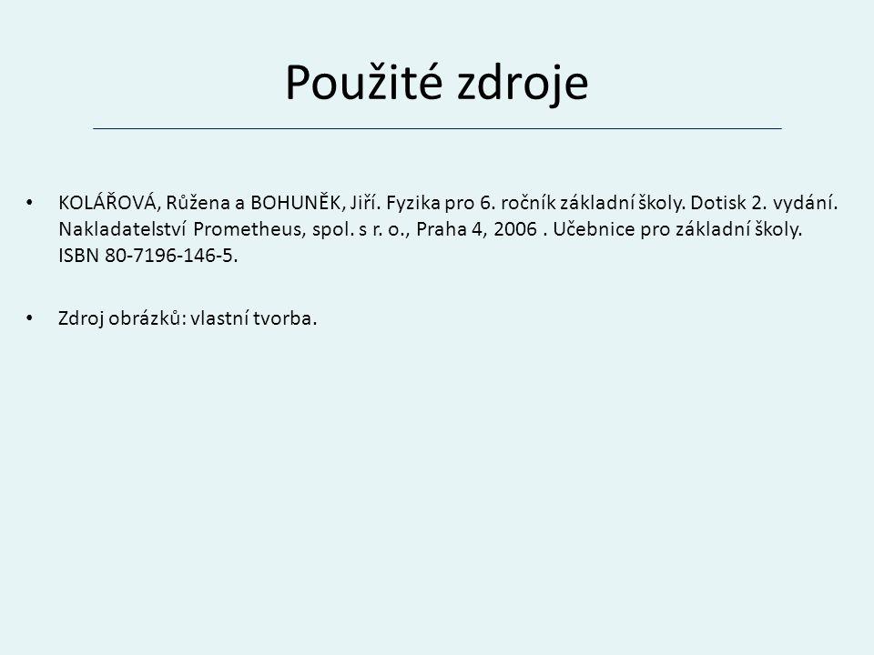 Použité zdroje KOLÁŘOVÁ, Růžena a BOHUNĚK, Jiří.Fyzika pro 6.