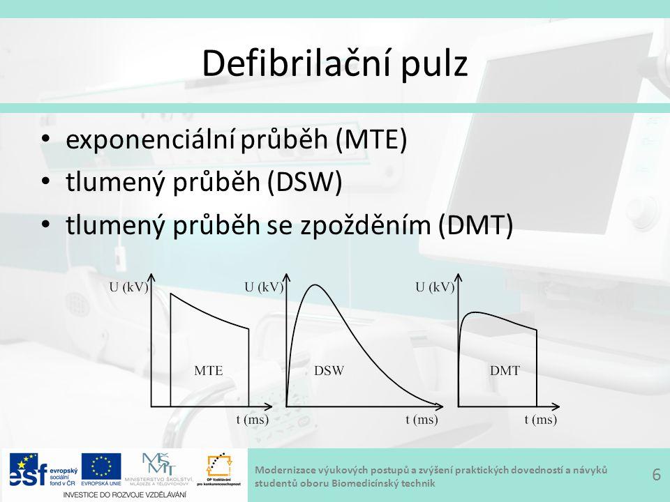Modernizace výukových postupů a zvýšení praktických dovedností a návyků studentů oboru Biomedicínský technik Defibrilační pulz exponenciální průběh (MTE) tlumený průběh (DSW) tlumený průběh se zpožděním (DMT) 6