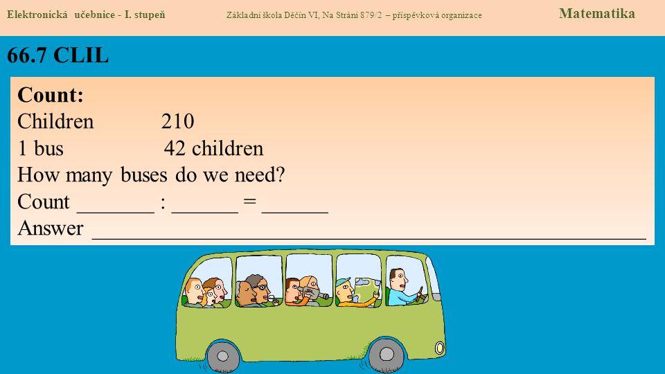 66.7 CLIL Elektronická učebnice - I. stupeň Základní škola Děčín VI, Na Stráni 879/2 – příspěvková organizace Matematika Count: Children 210 1 bus 42