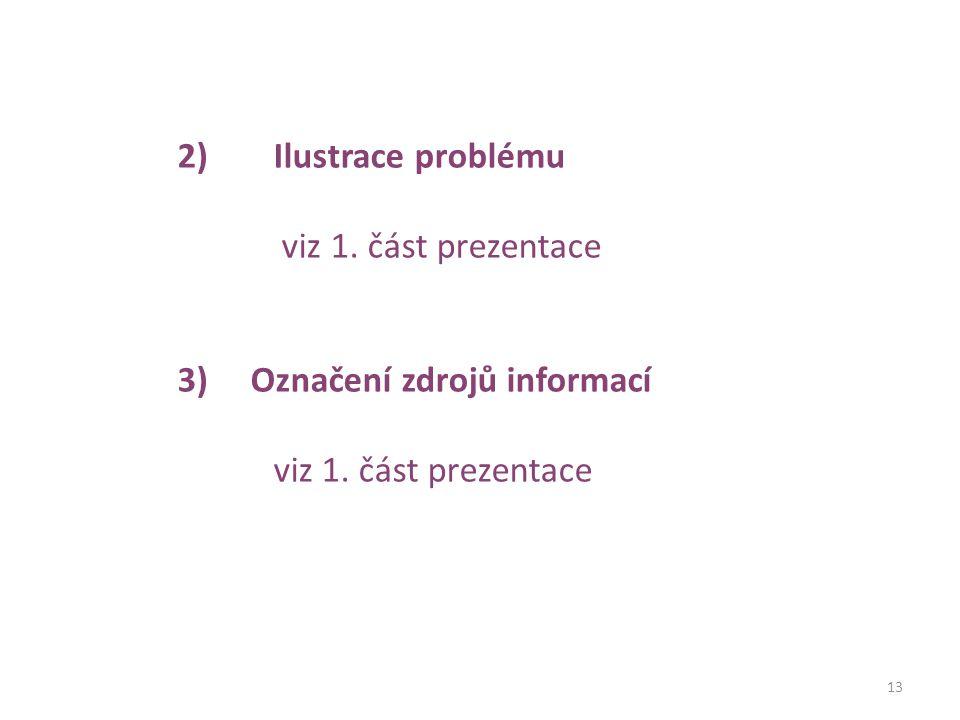 13 2)Ilustrace problému viz 1. část prezentace 3) Označení zdrojů informací viz 1. část prezentace