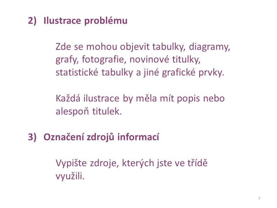 7 2)Ilustrace problému Zde se mohou objevit tabulky, diagramy, grafy, fotografie, novinové titulky, statistické tabulky a jiné grafické prvky.
