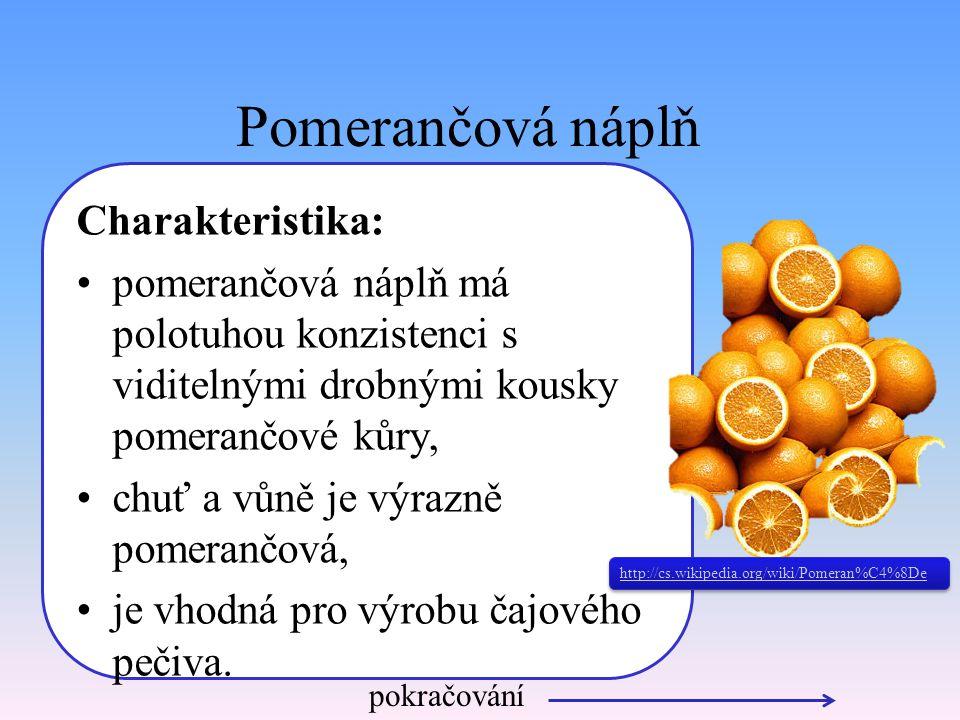 Pomerančová náplň Charakteristika: pomerančová náplň má polotuhou konzistenci s viditelnými drobnými kousky pomerančové kůry, chuť a vůně je výrazně pomerančová, je vhodná pro výrobu čajového pečiva.