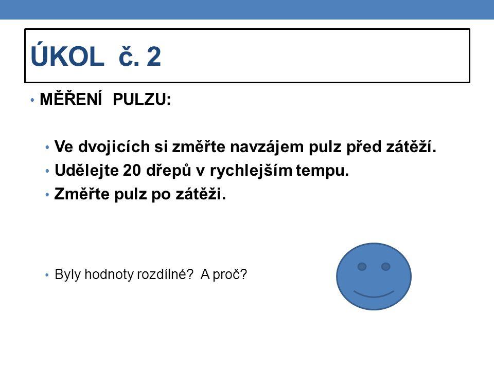 ÚKOL č. 2 MĚŘENÍ PULZU: Ve dvojicích si změřte navzájem pulz před zátěží. Udělejte 20 dřepů v rychlejším tempu. Změřte pulz po zátěži. Byly hodnoty ro