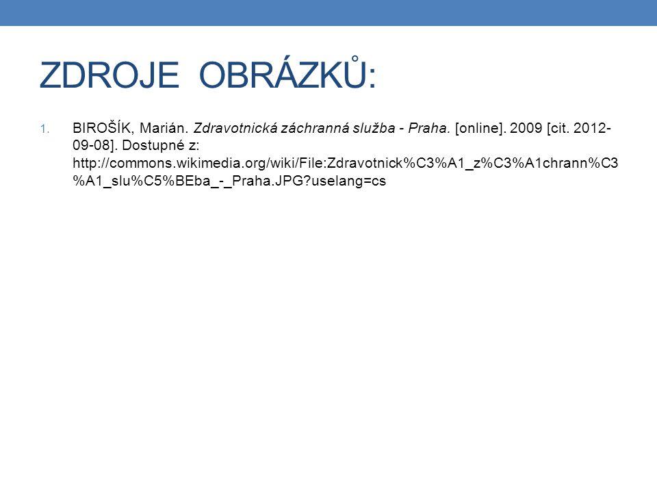 ZDROJE OBRÁZKŮ: 1. BIROŠÍK, Marián. Zdravotnická záchranná služba - Praha. [online]. 2009 [cit. 2012- 09-08]. Dostupné z: http://commons.wikimedia.org