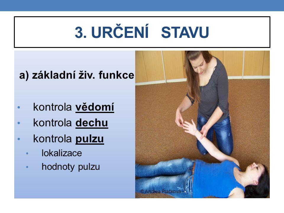 3. URČENÍ STAVU a) základní živ. funkce kontrola vědomí kontrola dechu kontrola pulzu lokalizace hodnoty pulzu © Andrea Ptáčková