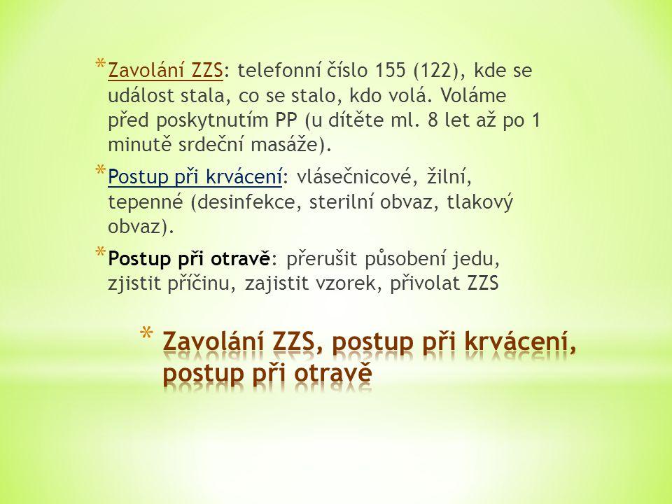* Zavolání ZZS: telefonní číslo 155 (122), kde se událost stala, co se stalo, kdo volá. Voláme před poskytnutím PP (u dítěte ml. 8 let až po 1 minutě