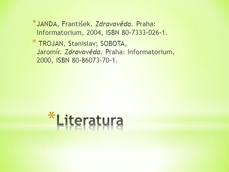 * JANDA, František. Zdravověda. Praha: Informatorium, 2004, ISBN 80-7333-026-1. * TROJAN, Stanislav; SOBOTA, Jaromír. Zdravověda. Praha: Informatorium