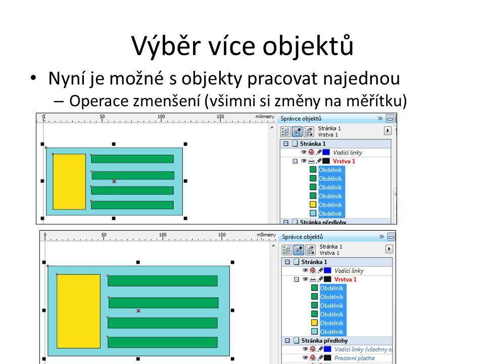 Výběr více objektů Nyní je možné s objekty pracovat najednou – Operace zmenšení (všimni si změny na měřítku)