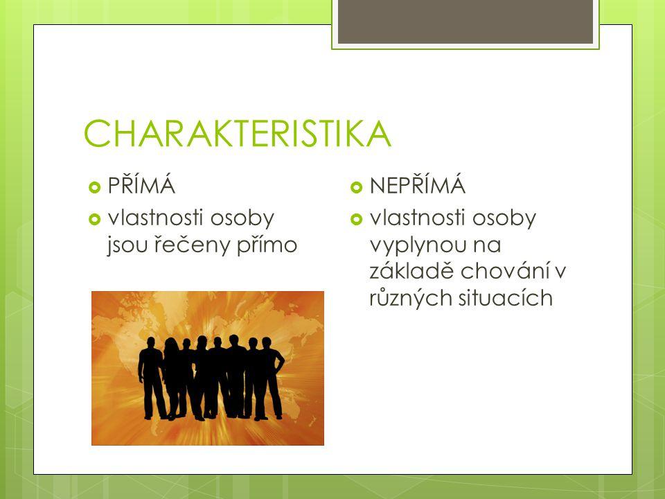 CHARAKTERISTIKA  PŘÍMÁ  vlastnosti osoby jsou řečeny přímo  NEPŘÍMÁ  vlastnosti osoby vyplynou na základě chování v různých situacích